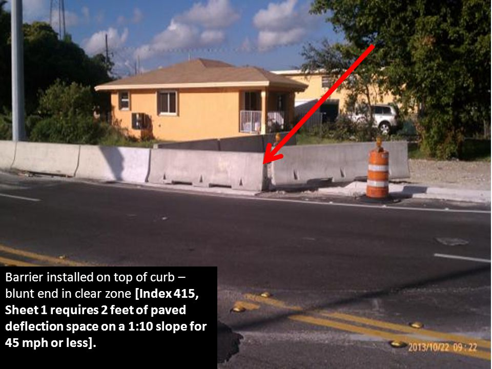 Barrier installed on top of curb – blunt end in clear zone [Index 415, Sheet 1 requires 2 feet of paved deflection space on a 1:10 slope for 45 mph or less].